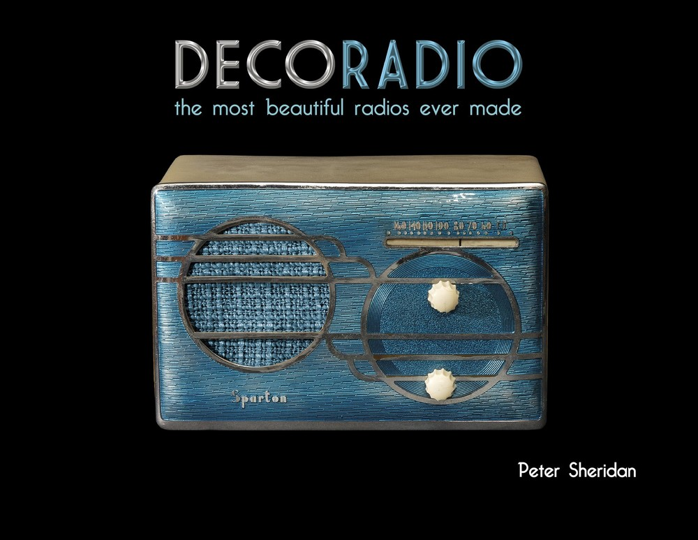 Deco Radio: The Most Beautiful Radios Ever Made by Peter Sheridan