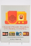 Classic Plastic Radios of the 1930s and 1940s by John Sideli